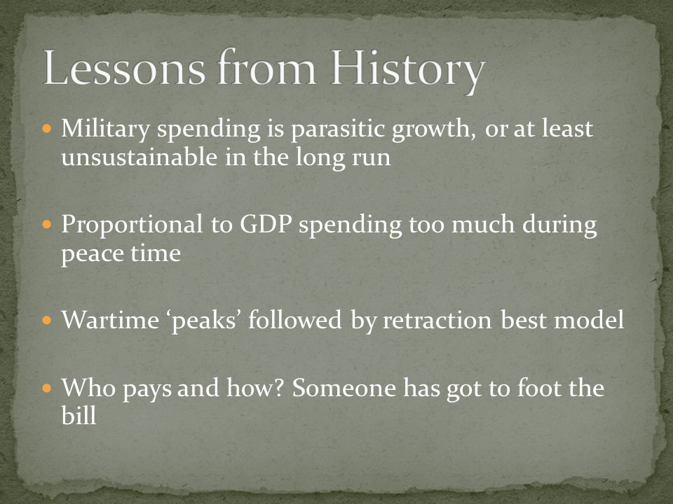 Lessons from History Military spending is parasitic growth, or at least unsustainable in the long run.
