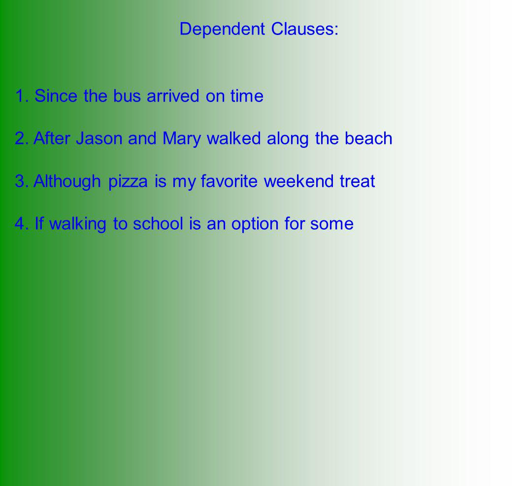 Dependent Clauses: 1. Since the bus arrived on time. 2. After Jason and Mary walked along the beach.