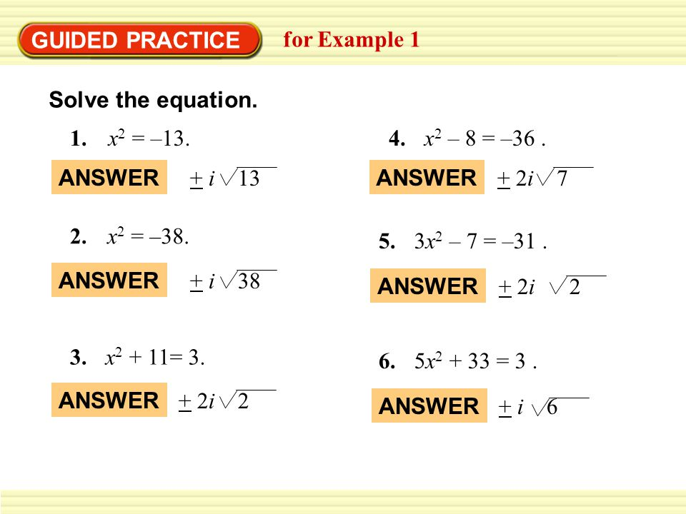 GUIDED PRACTICE for Example 1. Solve the equation. 1. x2 = –13. 4. x2 – 8 = –36 . ANSWER. + i 13.