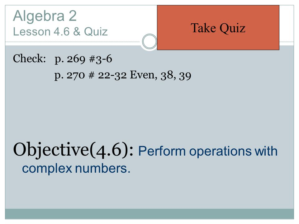 Objective(4.6): Perform operations with complex numbers.