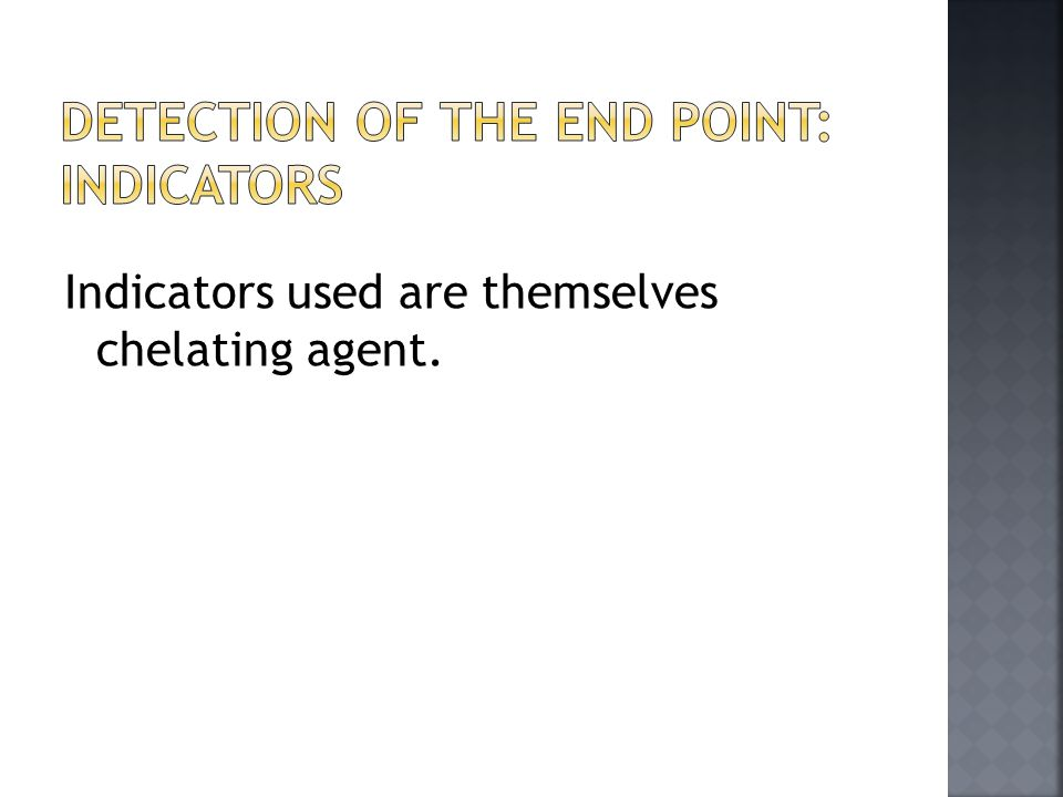 Detection of the end point: Indicators