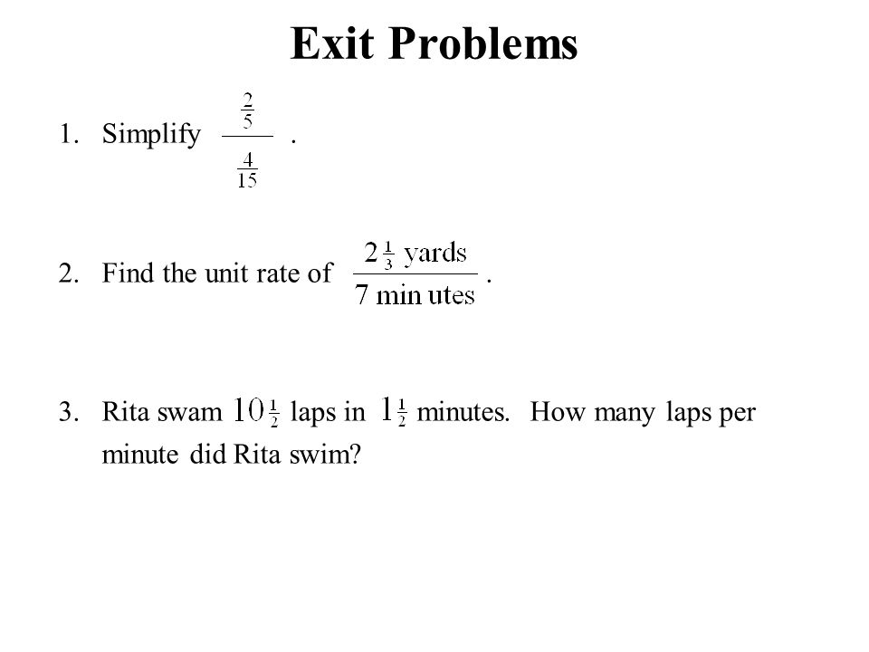 Exit Problems 1. Simplify . 2. Find the unit rate of .