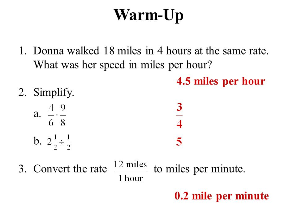 Warm-Up 1. Donna walked 18 miles in 4 hours at the same rate. What was her speed in miles per hour