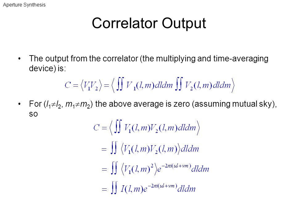 Aperture Synthesis Correlator Output. The output from the correlator (the multiplying and time-averaging device) is: