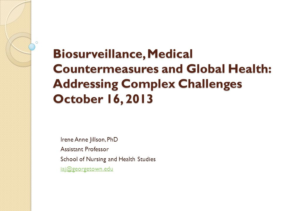 Biosurveillance, Medical Countermeasures and Global Health: Addressing Complex Challenges October 16, 2013