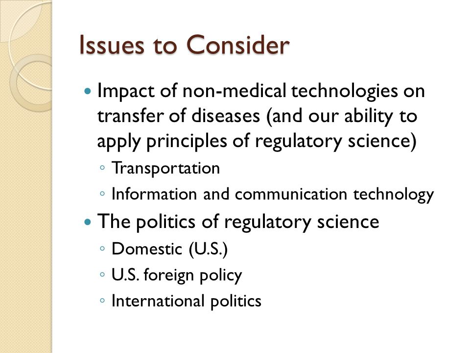 Issues to Consider Impact of non-medical technologies on transfer of diseases (and our ability to apply principles of regulatory science)
