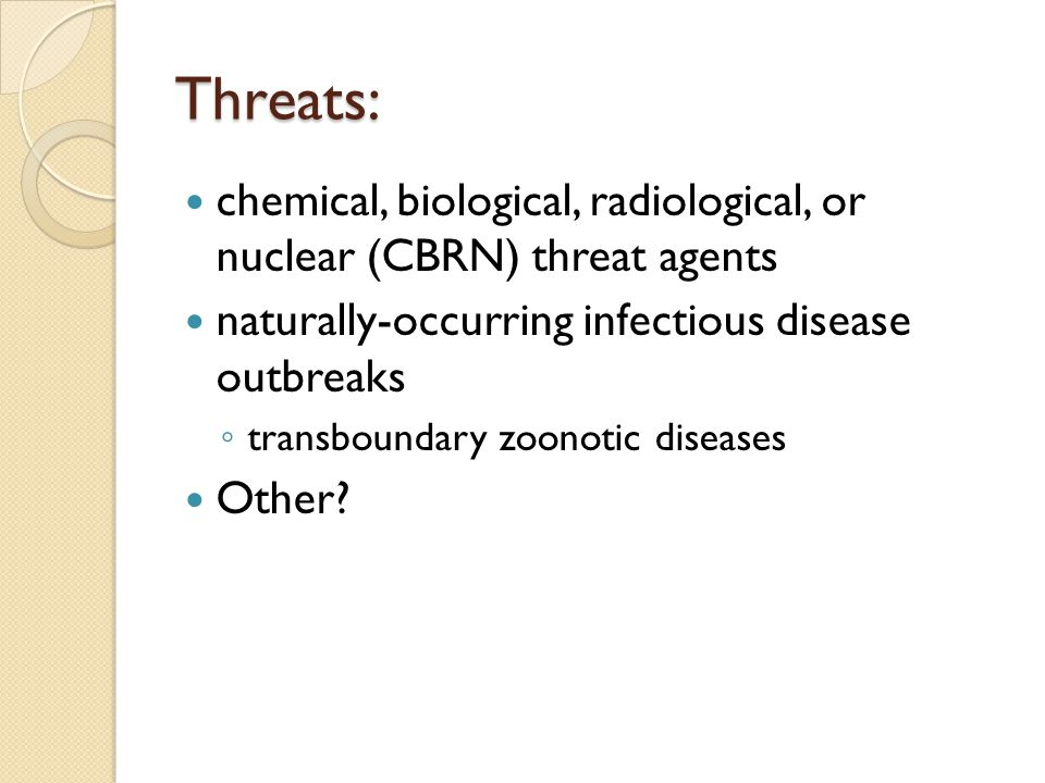Threats: chemical, biological, radiological, or nuclear (CBRN) threat agents. naturally-occurring infectious disease outbreaks.