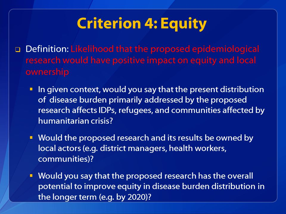Criterion 4: Equity Definition: Likelihood that the proposed epidemiological research would have positive impact on equity and local ownership.