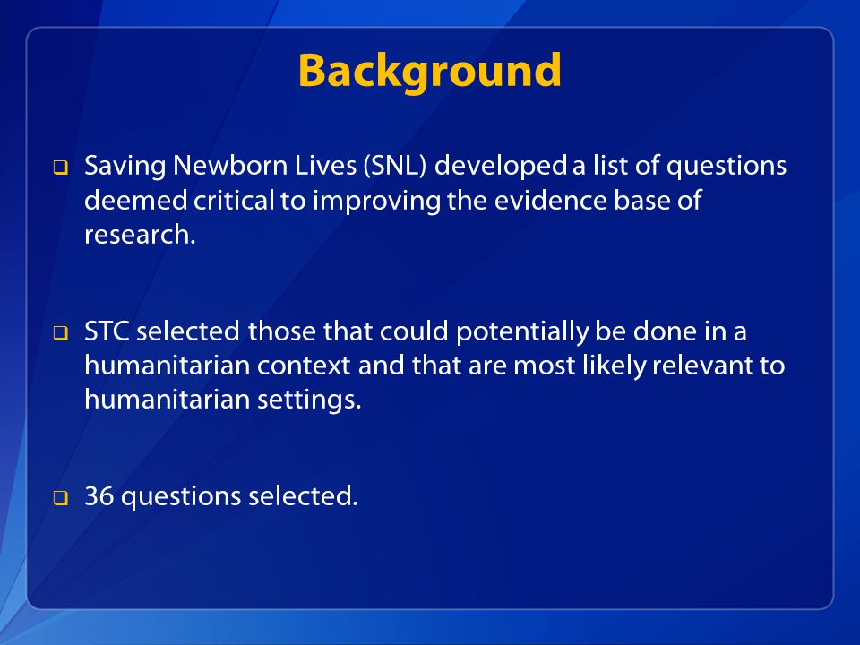 Background Saving Newborn Lives (SNL) developed a list of questions deemed critical to improving the evidence base of research.