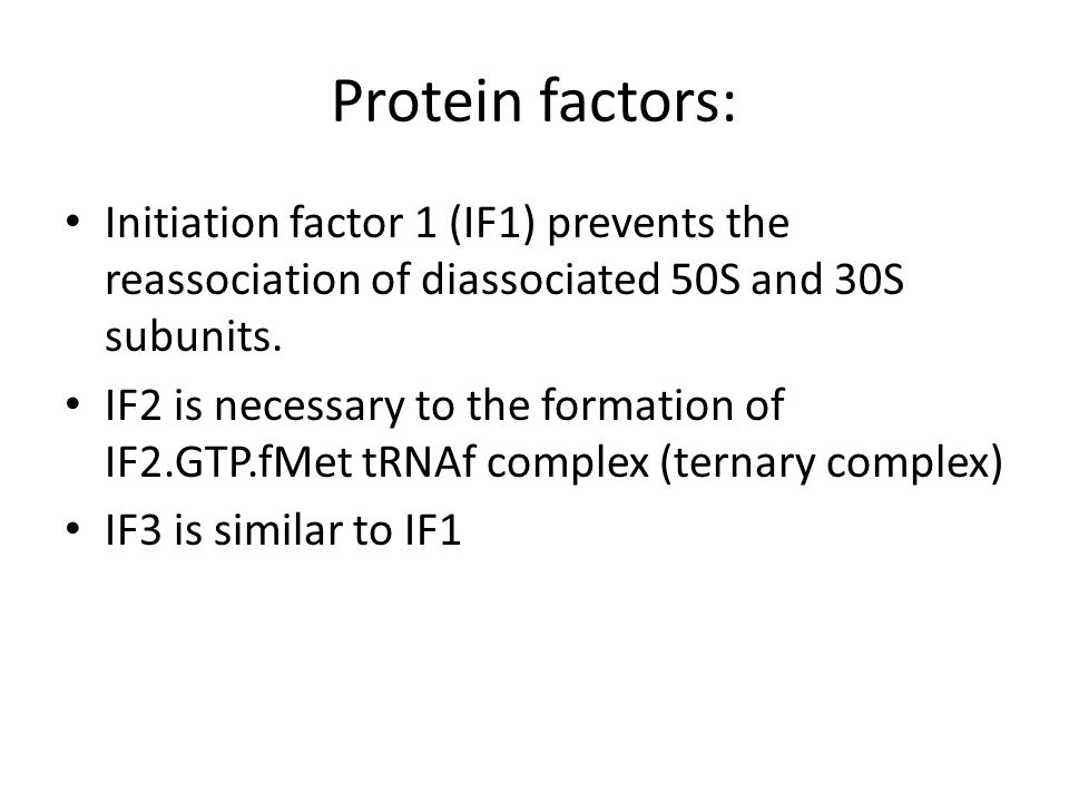 Protein factors: Initiation factor 1 (IF1) prevents the reassociation of diassociated 50S and 30S subunits.