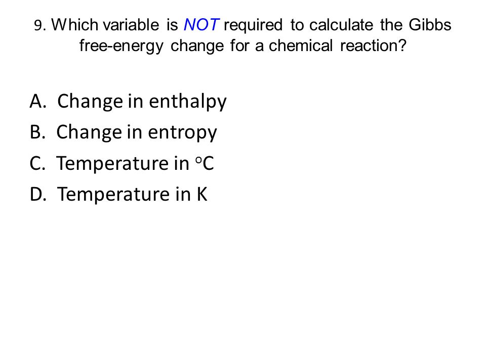 A. Change in enthalpy B. Change in entropy C. Temperature in oC