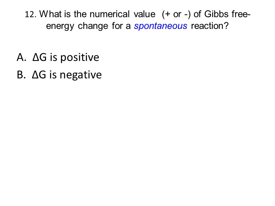 A. ∆G is positive B. ∆G is negative
