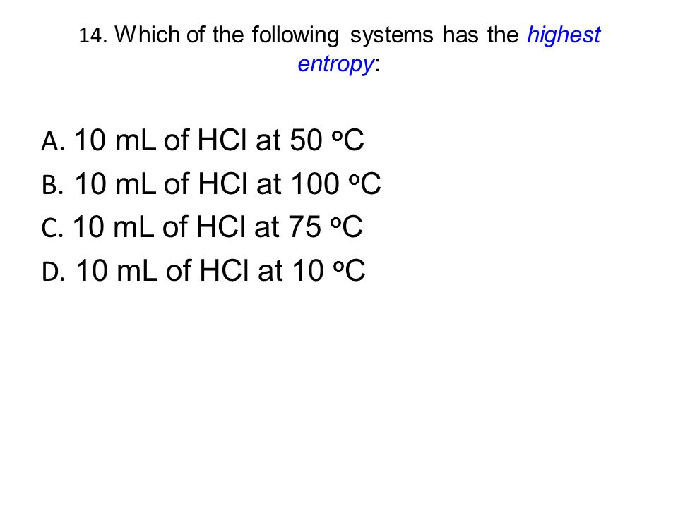 14. Which of the following systems has the highest entropy: