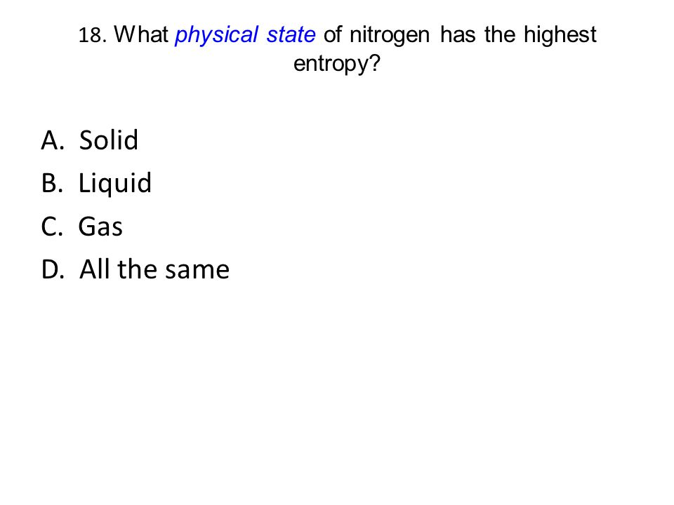 18. What physical state of nitrogen has the highest entropy