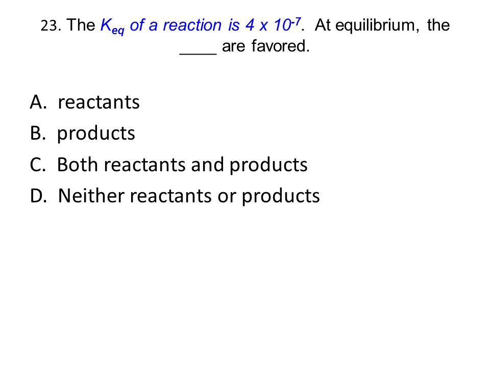 C. Both reactants and products D. Neither reactants or products