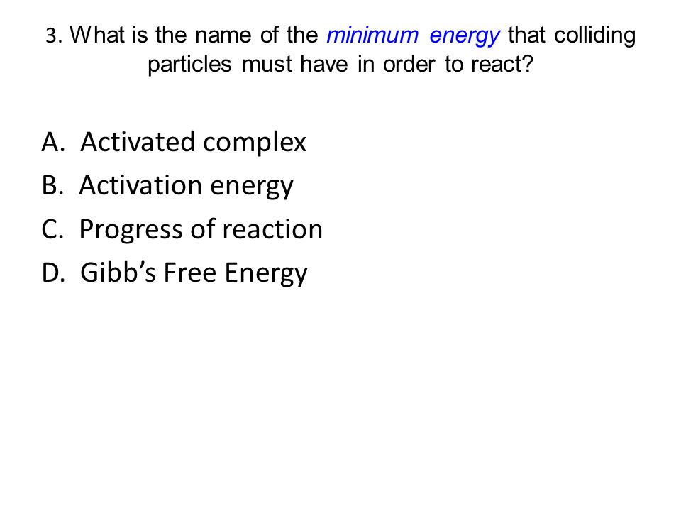 A. Activated complex B. Activation energy C. Progress of reaction