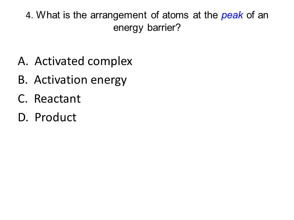 4. What is the arrangement of atoms at the peak of an energy barrier
