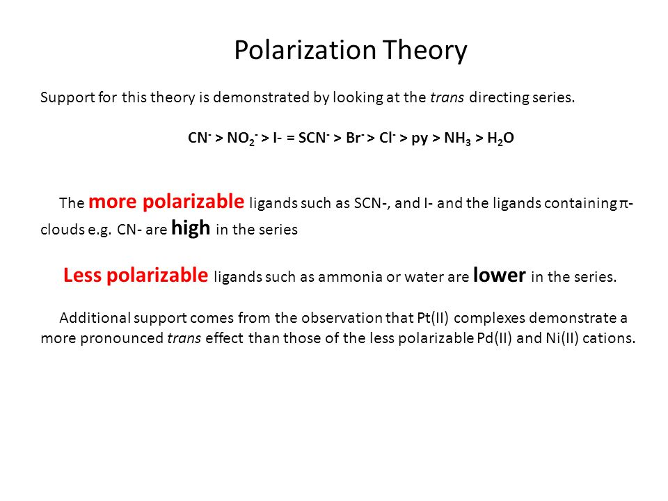 Polarization Theory Support for this theory is demonstrated by looking at the trans directing series.