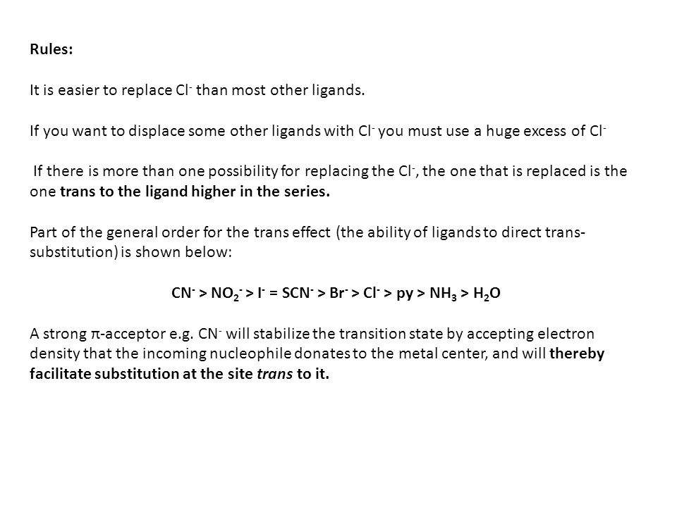 Rules: It is easier to replace Cl- than most other ligands. If you want to displace some other ligands with Cl- you must use a huge excess of Cl-