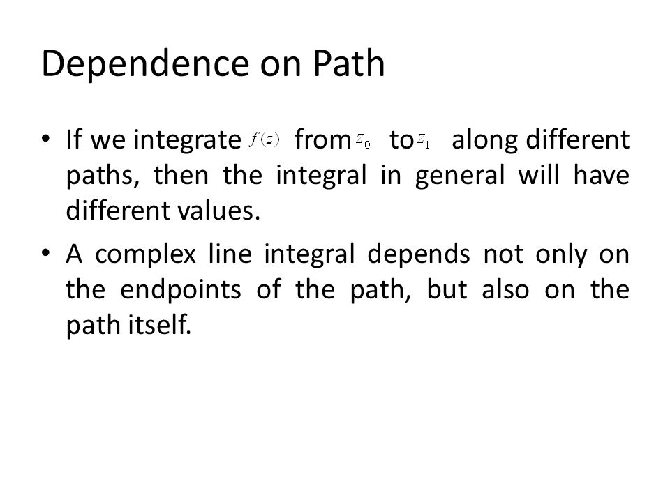 Dependence on Path If we integrate from to along different paths, then the integral in general will have different values.