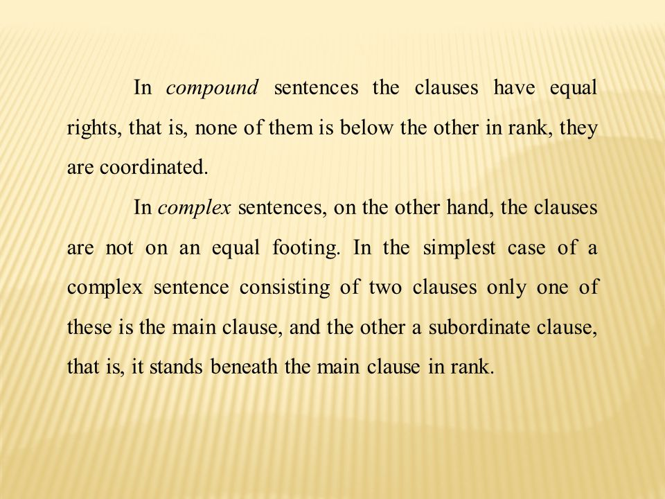 In compound sentences the clauses have equal rights, that is, none of them is below the other in rank, they are coordinated.