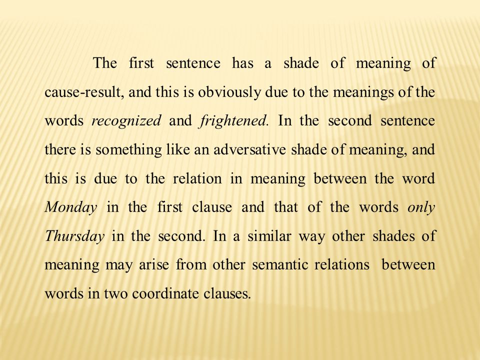 The first sentence has a shade of meaning of cause-result, and this is obviously due to the meanings of the words recognized and frightened.