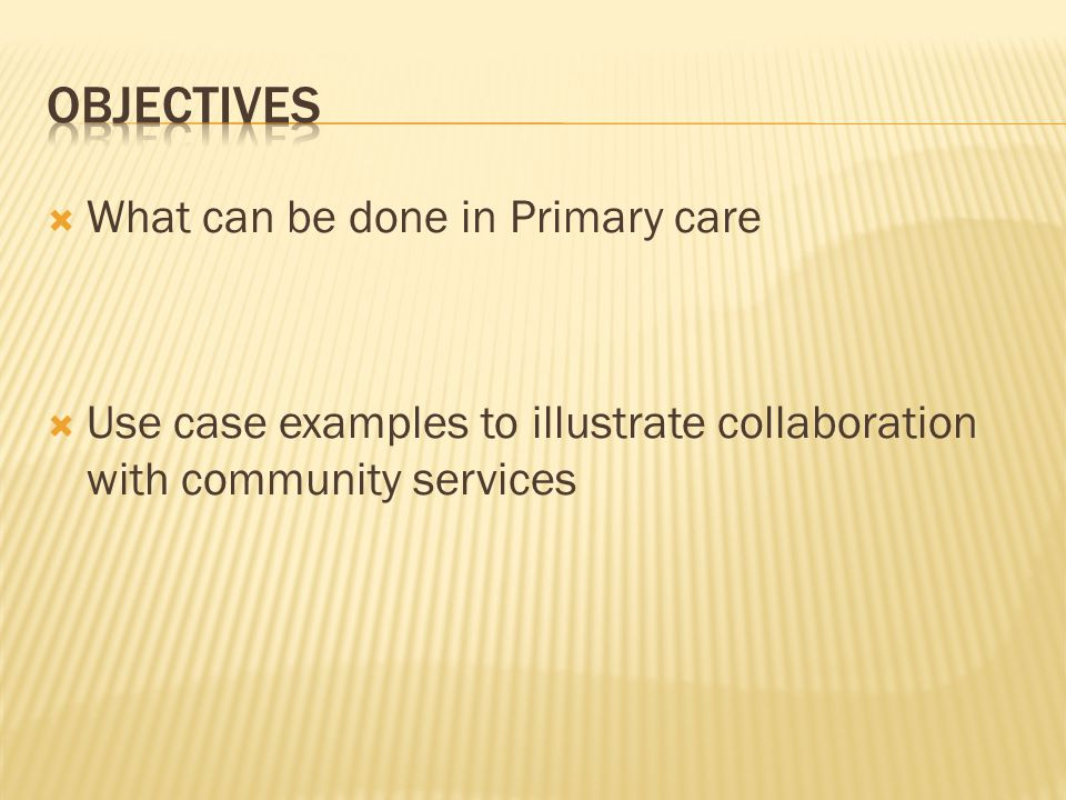 Objectives What can be done in Primary care