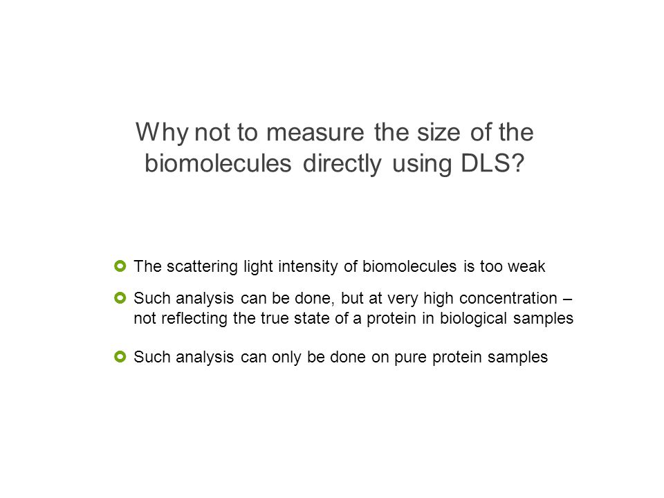 Why not to measure the size of the biomolecules directly using DLS