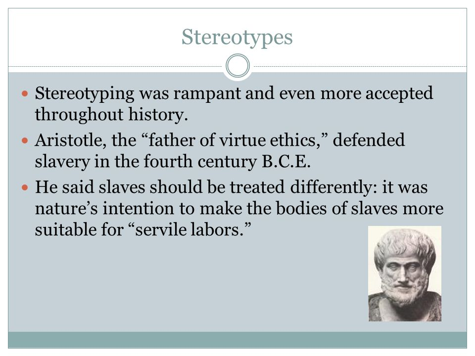 Stereotypes Stereotyping was rampant and even more accepted throughout history.