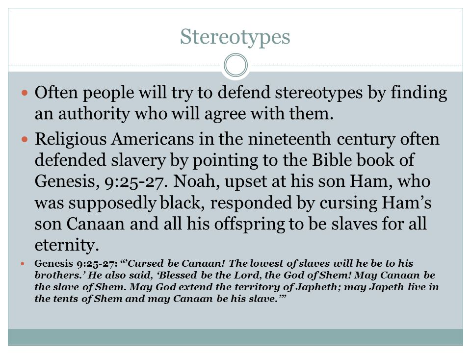 Stereotypes Often people will try to defend stereotypes by finding an authority who will agree with them.