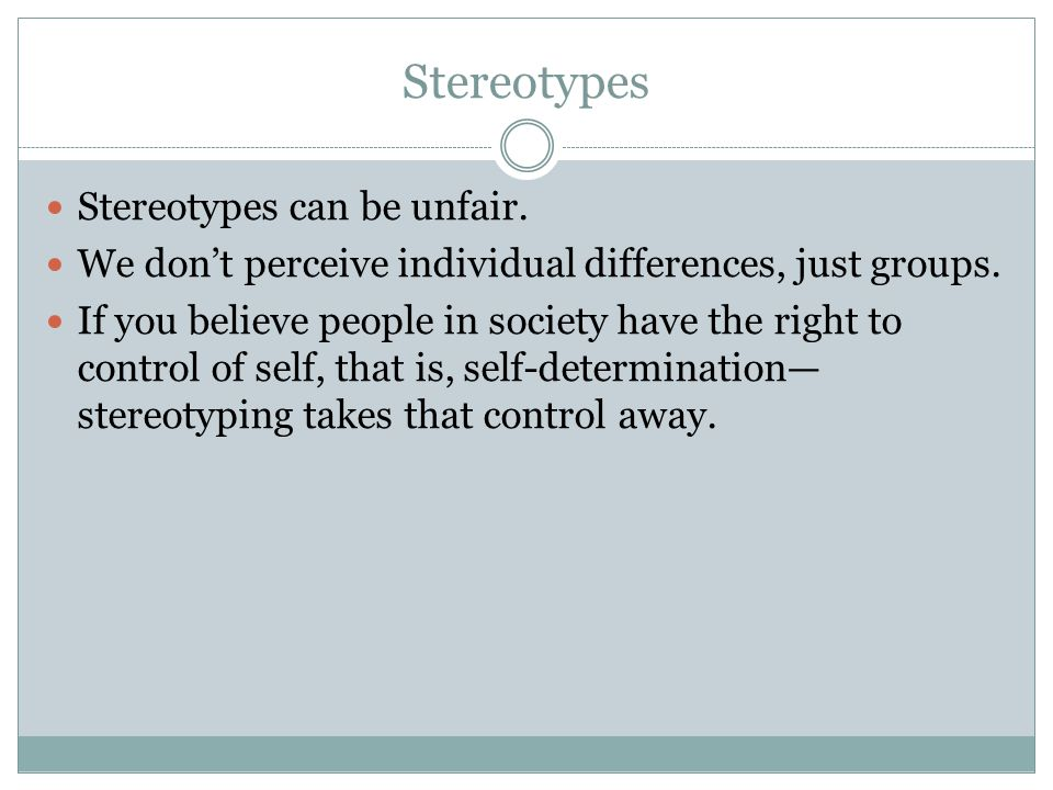 Stereotypes Stereotypes can be unfair.
