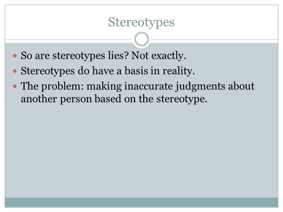 Stereotypes So are stereotypes lies Not exactly.