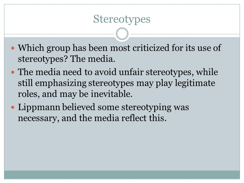 Stereotypes Which group has been most criticized for its use of stereotypes The media.