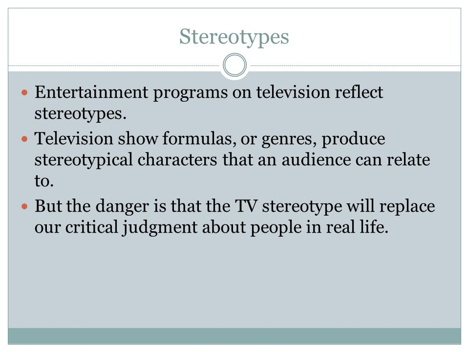 Stereotypes Entertainment programs on television reflect stereotypes.