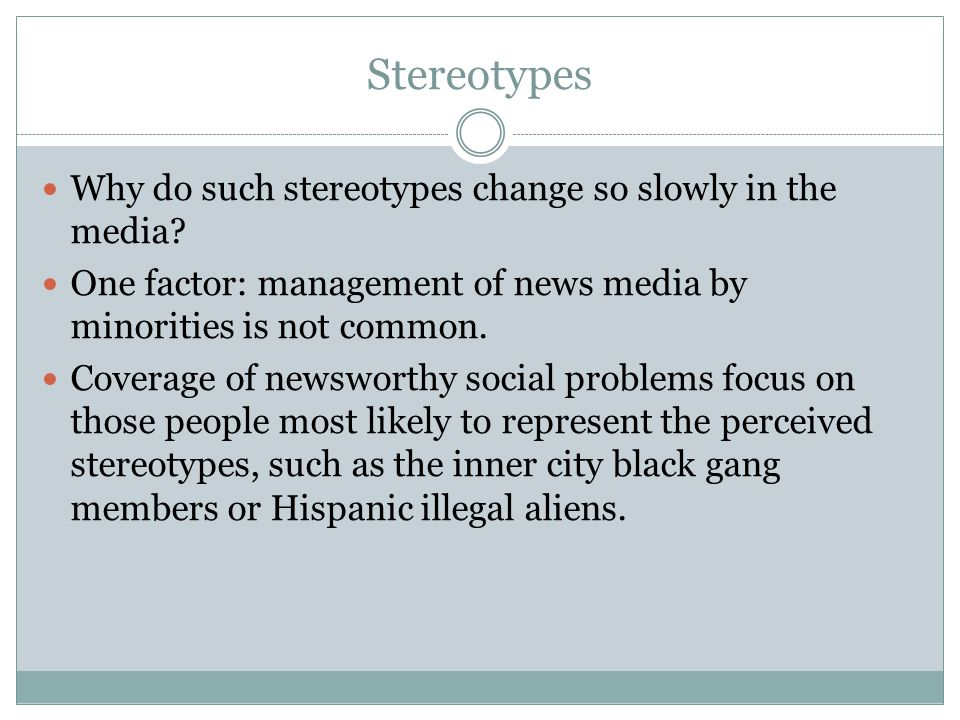 Stereotypes Why do such stereotypes change so slowly in the media