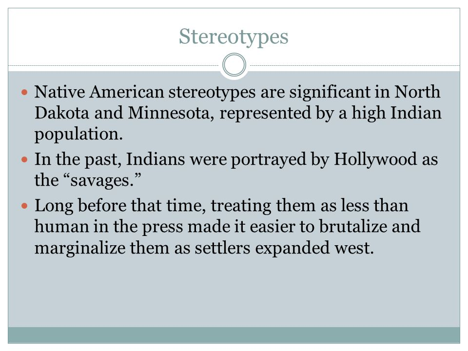 Stereotypes Native American stereotypes are significant in North Dakota and Minnesota, represented by a high Indian population.