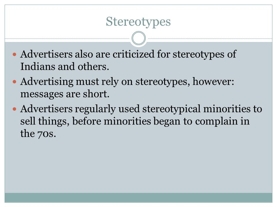 Stereotypes Advertisers also are criticized for stereotypes of Indians and others.