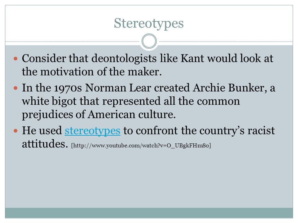 Stereotypes Consider that deontologists like Kant would look at the motivation of the maker.