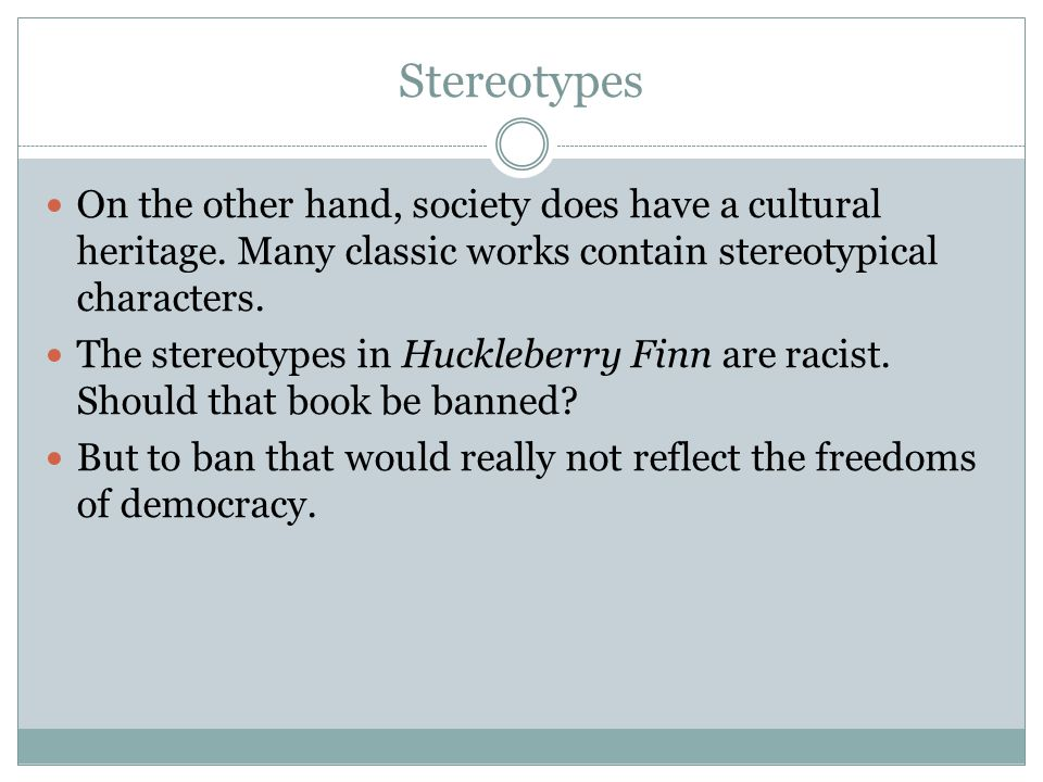 Stereotypes On the other hand, society does have a cultural heritage. Many classic works contain stereotypical characters.