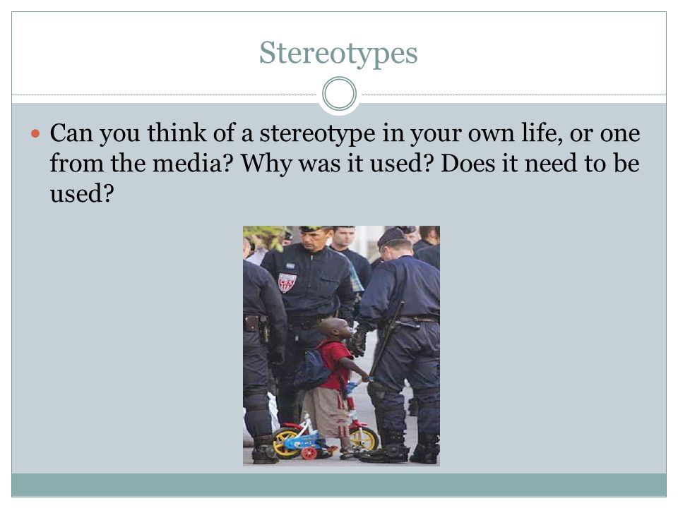 Stereotypes Can you think of a stereotype in your own life, or one from the media.