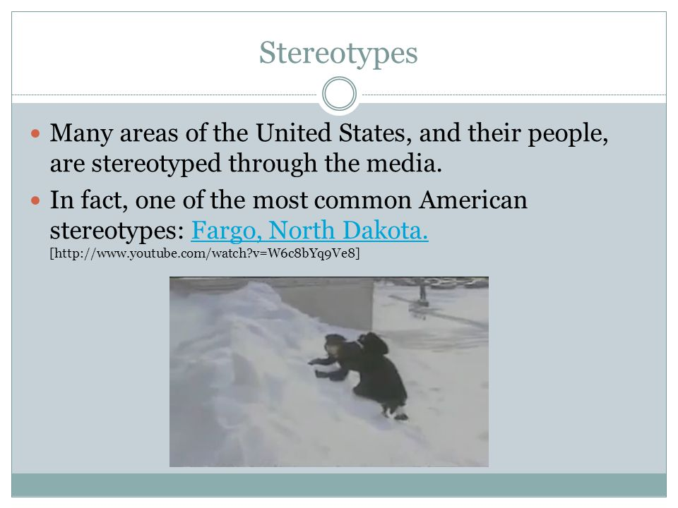 Stereotypes Many areas of the United States, and their people, are stereotyped through the media.