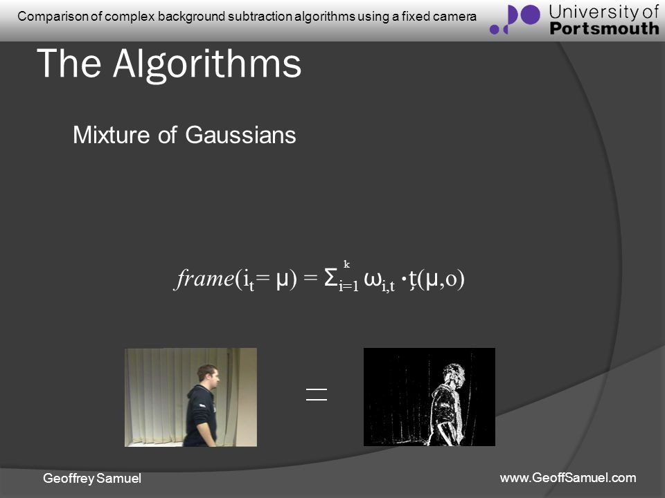The Algorithms Mixture of Gaussians frame(it = μ) = Σi=1 ωi,t .ț(μ,o)