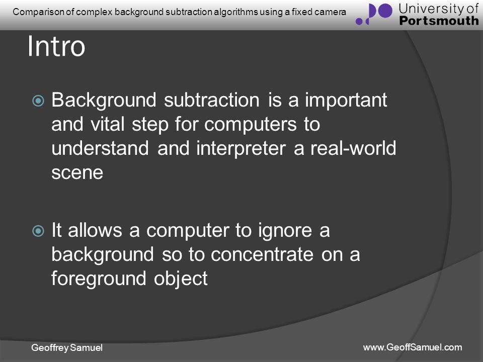 Intro Background subtraction is a important and vital step for computers to understand and interpreter a real-world scene.
