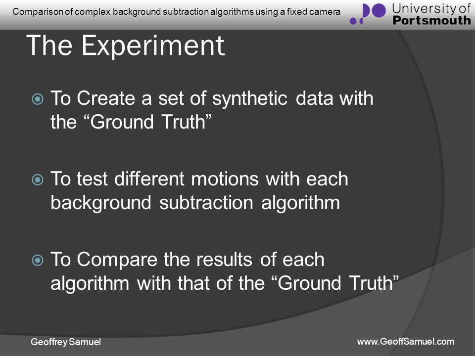 The Experiment To Create a set of synthetic data with the Ground Truth To test different motions with each background subtraction algorithm.