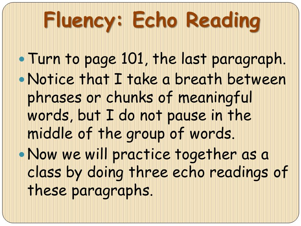Fluency: Echo Reading Turn to page 101, the last paragraph.