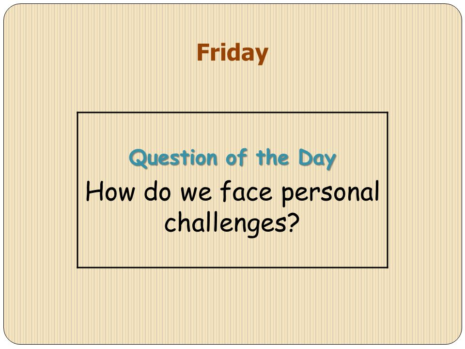 How do we face personal challenges