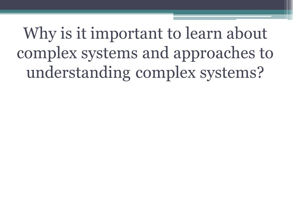 Why is it important to learn about complex systems and approaches to understanding complex systems