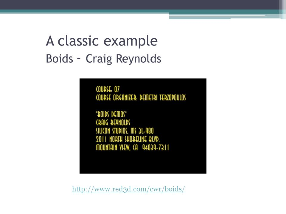 A classic example Boids - Craig Reynolds