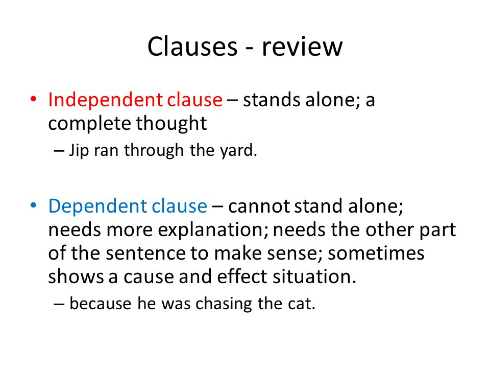 Clauses - review Independent clause – stands alone; a complete thought