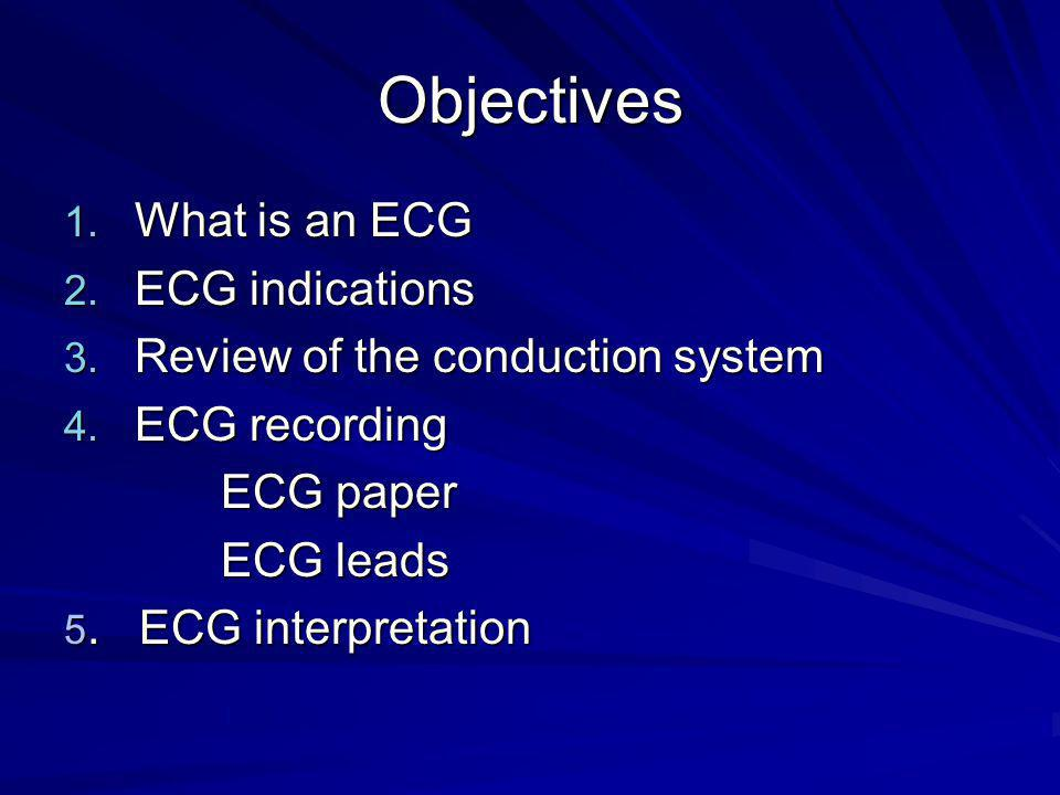 Objectives What is an ECG ECG indications